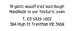 Wood-fired organic sourdough. Handmade in Trentham. Tel 03 5424 1002